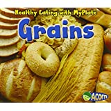 Grains (Healthy Eating with MyPlate)
