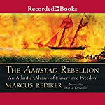 The Amistad Rebellion: An Atlantic Odyssey of Slavery and Freedom | Marcus Rediker