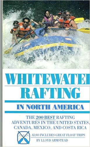 Whitewater Rafting in North America: The 200 Best Rafting Adventures in the United States, Canada, Mexico, and Costa Rica (Serial)