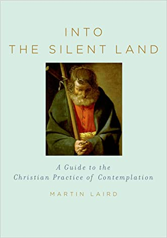 Into the Silent Land: A Guide to the Christian Practice of Contemplation written by Martin Laird