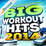 Big Workout Hits 2014 - 30 Monster Workout Smashes! The Ultimate Fitness Mix - Perfect for Keep Fit, Running, Exercise, Gym & Twerking