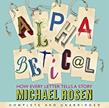 Alphabetical: How Every Letter Tells a Story Audiobook by Michael Rosen Narrated by Michael Rosen