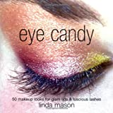 Eye Candy: 50 Makeup Looks for Glam Lids and Luscious Lashesby Linda Mason
