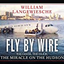 Fly by Wire: The Geese, the Glide, the Miracle on the Hudson (       UNABRIDGED) by William Langewiesche Narrated by David Drummond