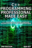C++ Programming Professional Made Easy 2nd Edition: Expert C++ Programming Language Success in a Day for Any Computer User...