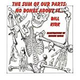 No Bones About It (The Sum Of Our Parts) ~ Bill Kirk