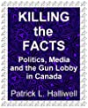 Killing the Facts: Politics, Media, and the Gun Lobby in Canada