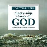 Ninety-Nine Stories of God | Joy Williams