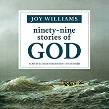 Ninety-Nine Stories of God Audiobook by Joy Williams Narrated by Elisabeth Rodgers
