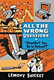 """Shouldn't You Be in School?"" (All the Wrong Questions Series Book 3)"