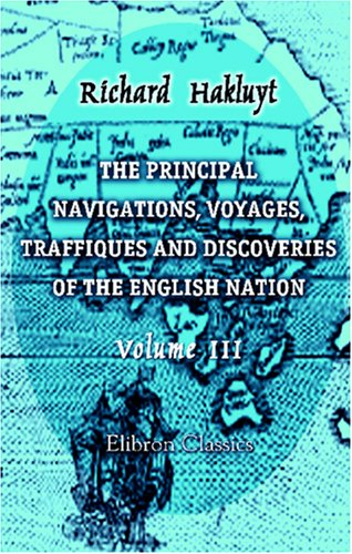 Principal Navigations, Voyages, Traffiques and Discoveries of the English Nation