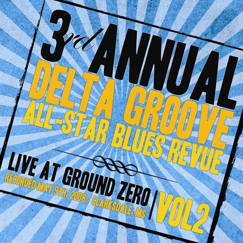 3rd Annual Delta Groove All-Star Blues Revue-Live at Ground Zero, Vol. 2