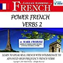 Power French Verbs 2: English and French Edition Audiobook by Mark Frobose Narrated by Mark Frobose