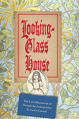 "Looking-Glass House: The Lost Manuscript of ""Through the Looking-Glass"" by Lewis Carroll"