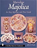 Marvelous Majolica: An Easy Reference and Price Guide (A Schiffer Book for Collectors)