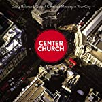 Center Church: Doing Balanced, Gospel-Centered Ministry in Your City | Timothy Keller