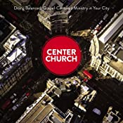 Center Church: Doing Balanced, Gospel-Centered Ministry in Your City | [Timothy Keller]