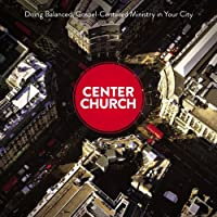 Center Church: Doing Balanced, Gospel-Centered Ministry in Your City (       UNABRIDGED) by Timothy Keller Narrated by Tom Parks