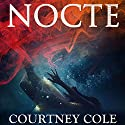 NOCTE (       UNABRIDGED) by Courtney Cole Narrated by Stephen Dexter, Simone Tetrault
