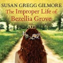 The Improper Life of Bezellia Grove: A Novel (       UNABRIDGED) by Susan Gregg Gilmore Narrated by Tavia Gilbert
