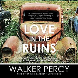 Love in the Ruins: The Adventures of a Bad Catholic at a Time Near the End of the World | [Walker Percy]