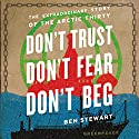 Don't Trust, Don't Fear, Don't Beg: The Extraordinary Story of the Arctic Thirty Audiobook by Ben Stewart Narrated by Leighton Pugh