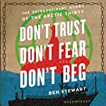Don't Trust, Don't Fear, Don't Beg: The Extraordinary Story of the Arctic Thirty | Ben Stewart