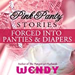 Pink Panty Stories: Sissy Runaway Baby Doll and 7 Other Adult Baby Girl Diaper Stories | Wendy