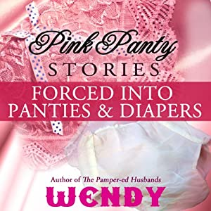 Pink Panty Stories: Sissy Runaway Baby Doll and 7 Other Adult Baby Girl Diaper Stories | [Wendy]