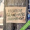 Recherche grand-mère désespérément   Livre audio Auteur(s) : Janine Boissard Narrateur(s) : Emmanuelle Brunschwig
