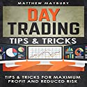 Day Trading: Tips & Tricks for Maximum Profit and Reduced Risk Audiobook by Matthew Maybury Narrated by Mark Shumka