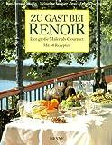 Zu Gast bei Renoir. Der grosse Maler als Gourmet. Mit 60 Rezepten