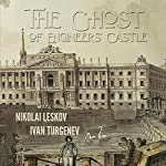 The Ghost of the Engineers' Castle | Nikolai Leskov,Ivan Turgenev