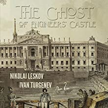 The Ghost of the Engineers' Castle (       UNABRIDGED) by Nikolai Leskov, Ivan Turgenev Narrated by Max Bollinger