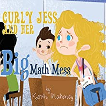 Curly Jess and Her Big Math Mess (       UNABRIDGED) by Kevin Mahoney Narrated by Kevin Mahoney