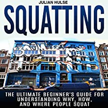 Squatting: The Ultimate Beginner's Guide for Understanding Why, How, and Where People Squat (       UNABRIDGED) by Julian Hulse Narrated by Kelly Rhodes