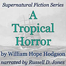 A Tropical Horror: Supernatural Fiction Series (       UNABRIDGED) by William Hope Hodgson Narrated by Russell D. Jones