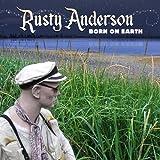 Born on Earth ~ Rusty Anderson