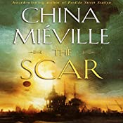 The Scar: New Crobuzon, Book 2 | [China Mieville]