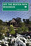 img - for Wisconsin Off the Beaten Path : A Guide To Unique Places (Off the Beaten Path Series) book / textbook / text book