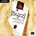 Buzz (       UNABRIDGED) by Anders de la Motte Narrated by Mattias Linderoth