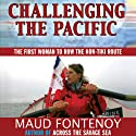 Challenging the Pacific: The First Woman to Row the Kon-Tiki Route (       UNABRIDGED) by Maud Fontenoy Narrated by Eliza Foss