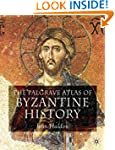 The Palgrave Atlas of Byzantine Histo...