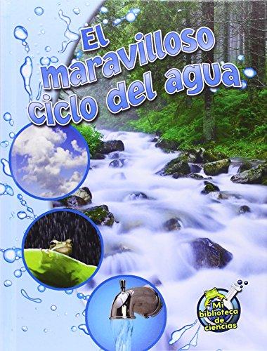 El Maravilloso Ciclo del Agua = The Wonderful Water Cycle (Mi Biblioteca De Ciencias / My Library of Science)