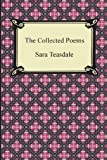 img - for The Collected Poems of Sara Teasdale (Sonnets to Duse and Other Poems, Helen of Troy and Other Poems, Rivers to the Sea, Love Songs, and Flame and Sha book / textbook / text book