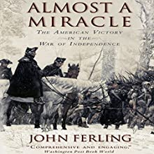 Almost a Miracle: The American Victory in the War of Independence Audiobook by John Ferling Narrated by David Baker