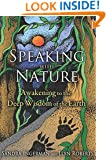 Speaking with Nature: Awakening to the Deep Wisdom of the Earth