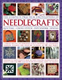 cover of The Complete Practical Encyclopedia of Needlecrafts: A Complete Practical and Inspirational Guide to Traditional and Contemporary Handiwork Techniques with 200 Craft Projects