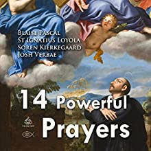 Fourteen Powerful Prayers Performance Auteur(s) : Blaise Pascal, St Ignatius Loyola, Soren Kierkegaard Narrateur(s) : Josh Verbae