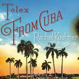 Telex from Cuba: A Novel | [Rachel Kushner]